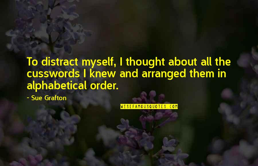 Robert Tristram Coffin Quotes By Sue Grafton: To distract myself, I thought about all the