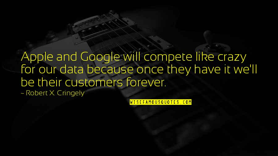 Robert X Cringely Quotes By Robert X. Cringely: Apple and Google will compete like crazy for