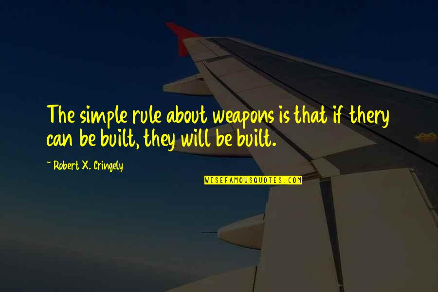 Robert X Cringely Quotes By Robert X. Cringely: The simple rule about weapons is that if