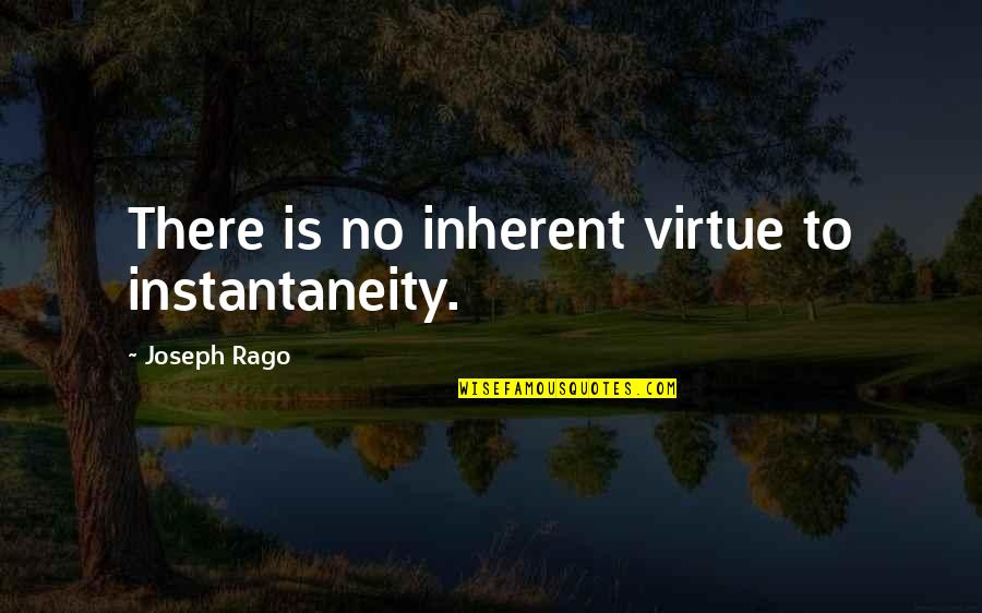 Robert Yeoman Quotes By Joseph Rago: There is no inherent virtue to instantaneity.