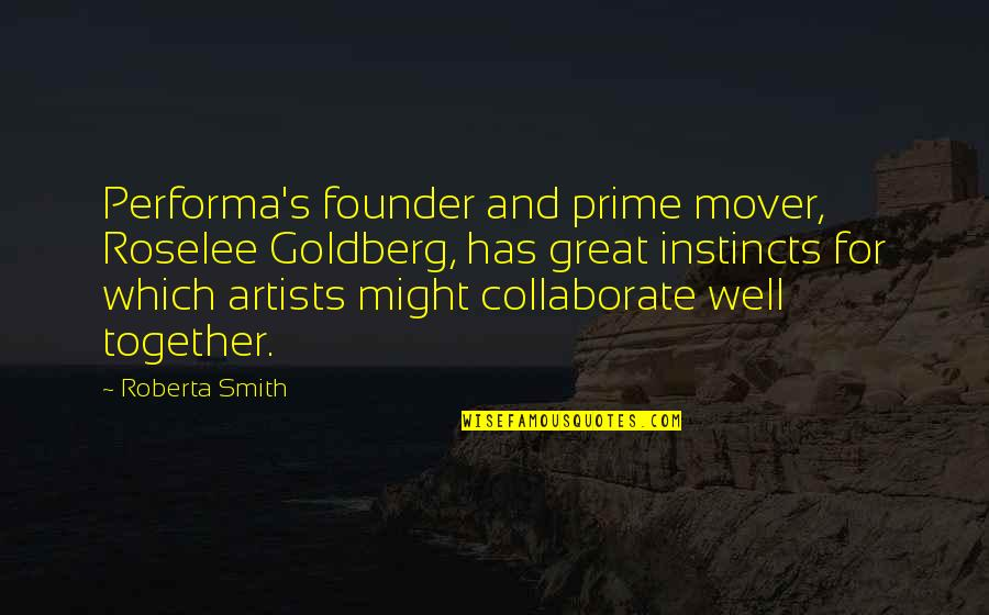 Roberta Smith Quotes By Roberta Smith: Performa's founder and prime mover, Roselee Goldberg, has