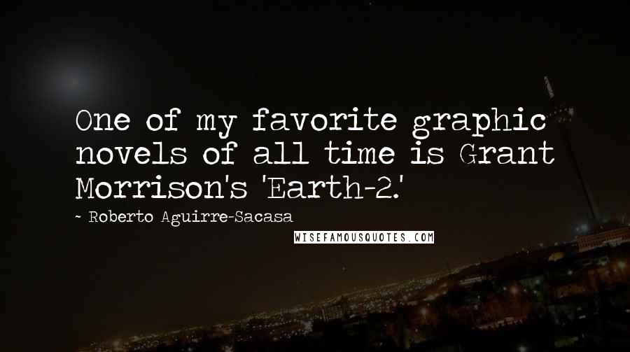 Roberto Aguirre-Sacasa quotes: One of my favorite graphic novels of all time is Grant Morrison's 'Earth-2.'