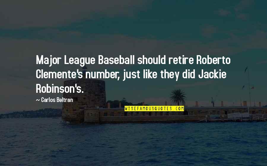 Roberto Carlos Quotes By Carlos Beltran: Major League Baseball should retire Roberto Clemente's number,