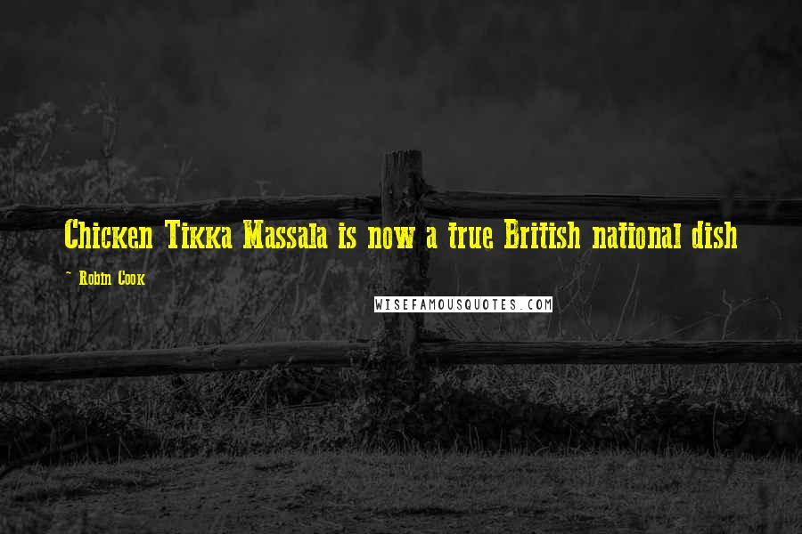 Robin Cook quotes: Chicken Tikka Massala is now a true British national dish
