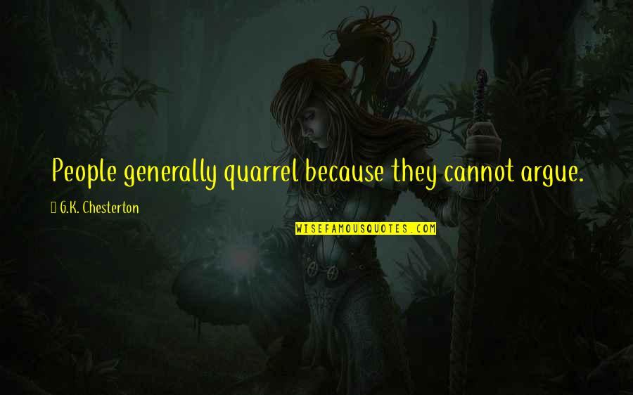 Robin Hobb Farseer Quotes By G.K. Chesterton: People generally quarrel because they cannot argue.
