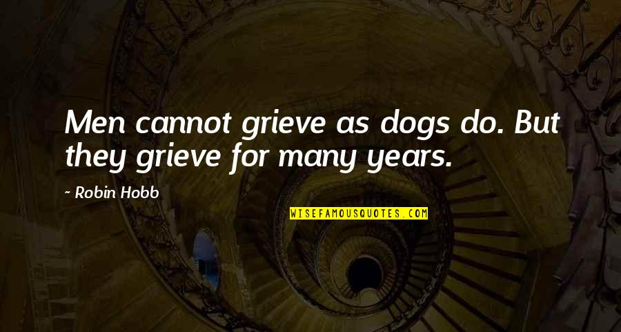 Robin Hobb Farseer Quotes By Robin Hobb: Men cannot grieve as dogs do. But they
