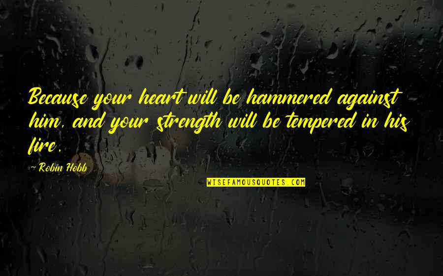 Robin Hobb Farseer Quotes By Robin Hobb: Because your heart will be hammered against him,