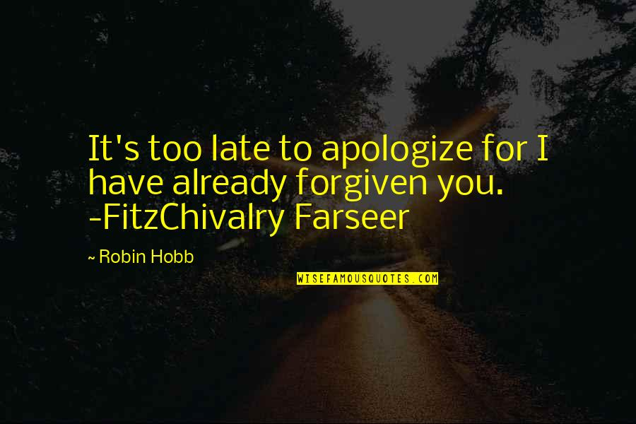 Robin Hobb Farseer Quotes By Robin Hobb: It's too late to apologize for I have