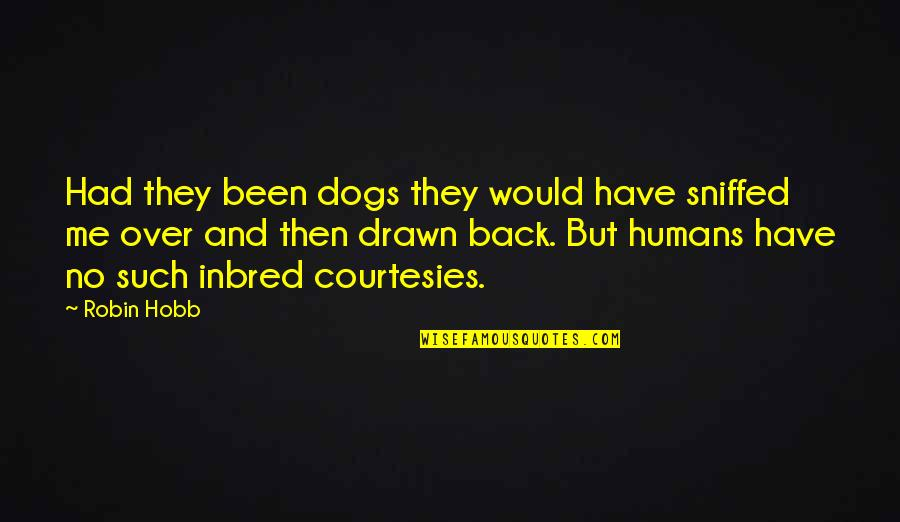 Robin Hobb Farseer Quotes By Robin Hobb: Had they been dogs they would have sniffed
