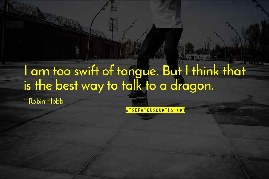 Robin Hobb Farseer Quotes By Robin Hobb: I am too swift of tongue. But I