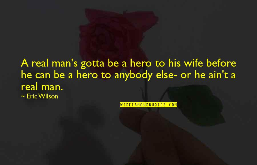 Robin Hood 1973 Quotes By Eric Wilson: A real man's gotta be a hero to