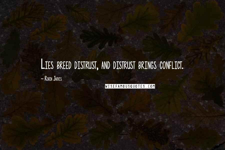 Robin Jarvis quotes: Lies breed distrust, and distrust brings conflict.