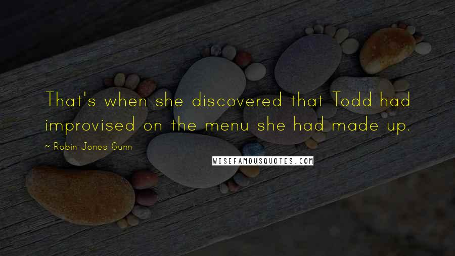 Robin Jones Gunn quotes: That's when she discovered that Todd had improvised on the menu she had made up.