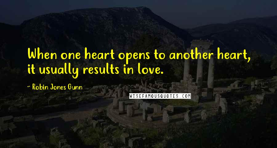 Robin Jones Gunn quotes: When one heart opens to another heart, it usually results in love.