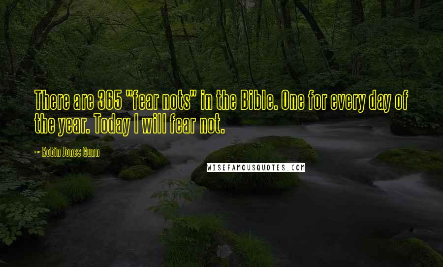 """Robin Jones Gunn quotes: There are 365 """"fear nots"""" in the Bible. One for every day of the year. Today I will fear not."""