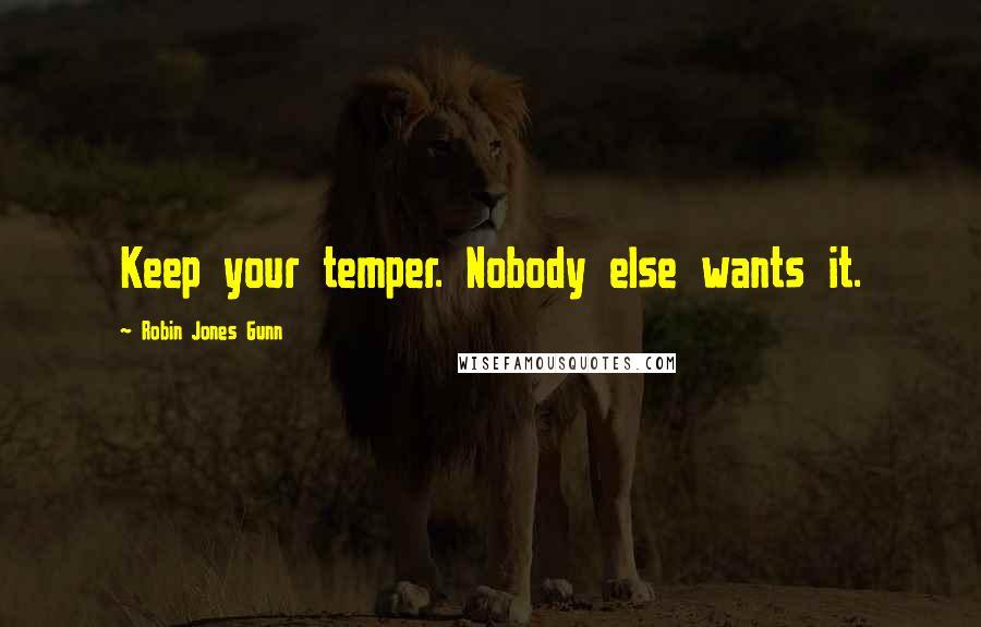Robin Jones Gunn quotes: Keep your temper. Nobody else wants it.