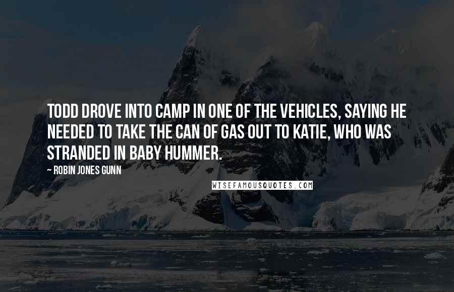 Robin Jones Gunn quotes: Todd drove into camp in one of the vehicles, saying he needed to take the can of gas out to Katie, who was stranded in Baby Hummer.