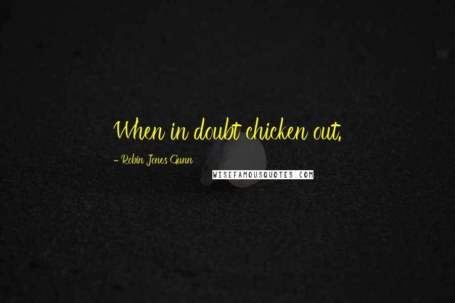 Robin Jones Gunn quotes: When in doubt chicken out.