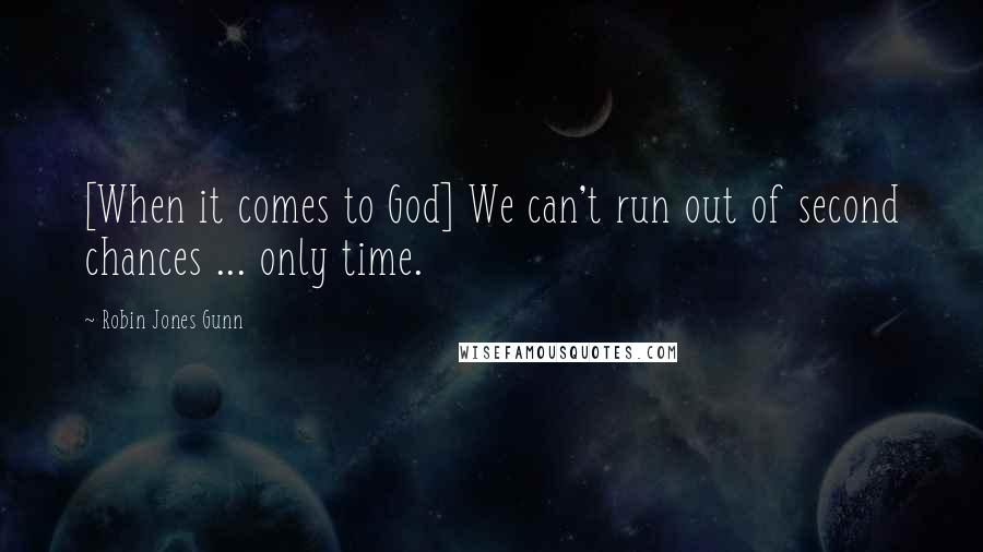 Robin Jones Gunn quotes: [When it comes to God] We can't run out of second chances ... only time.
