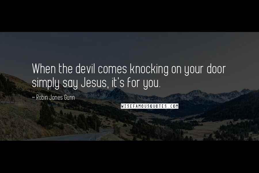 Robin Jones Gunn quotes: When the devil comes knocking on your door simply say Jesus, it's for you.