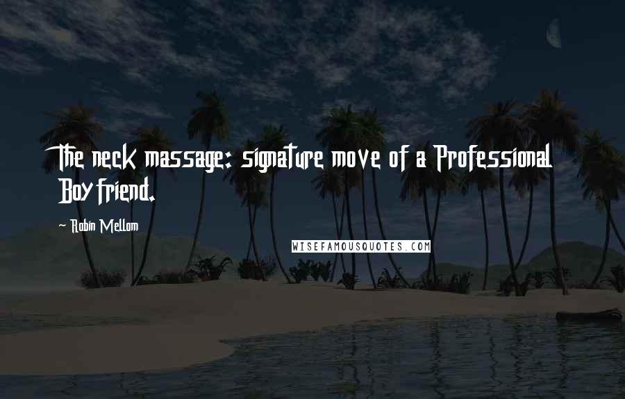 Robin Mellom quotes: The neck massage: signature move of a Professional Boyfriend.