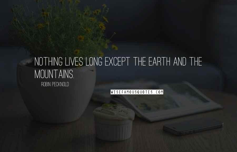 Robin Pecknold quotes: Nothing lives long except the earth and the mountains.