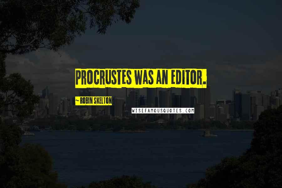 Robin Skelton quotes: Procrustes was an editor.
