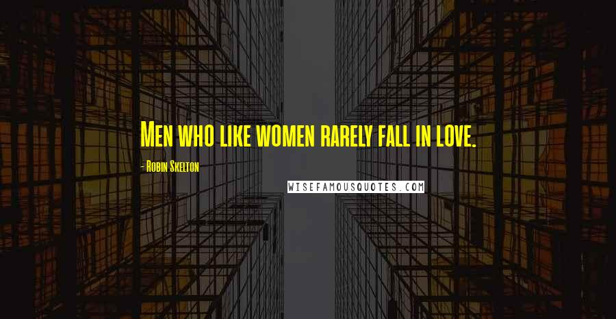 Robin Skelton quotes: Men who like women rarely fall in love.