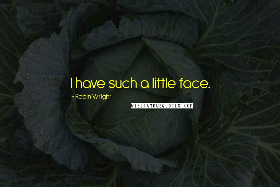 Robin Wright quotes: I have such a little face.