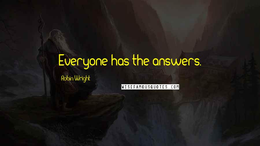 Robin Wright quotes: Everyone has the answers.