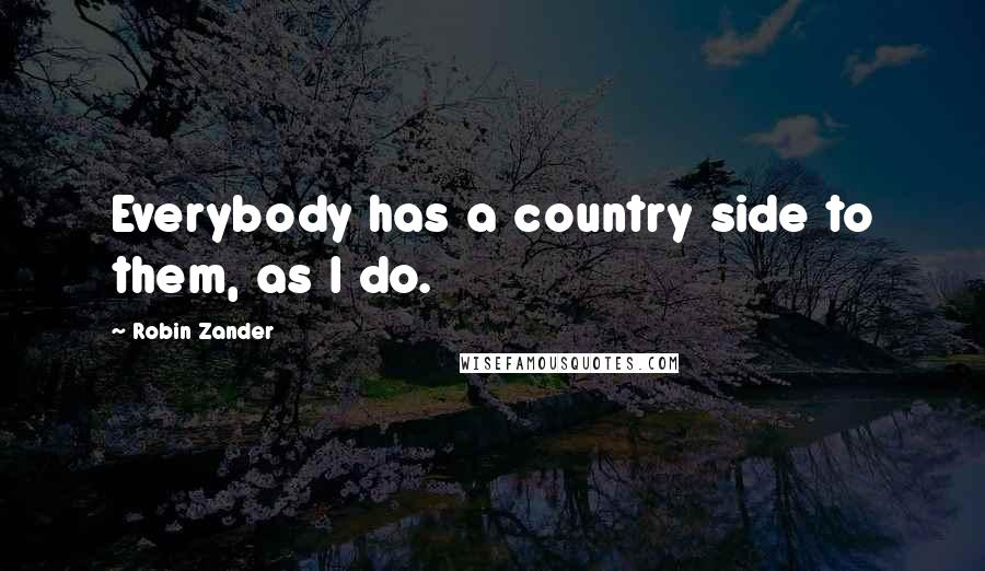 Robin Zander quotes: Everybody has a country side to them, as I do.
