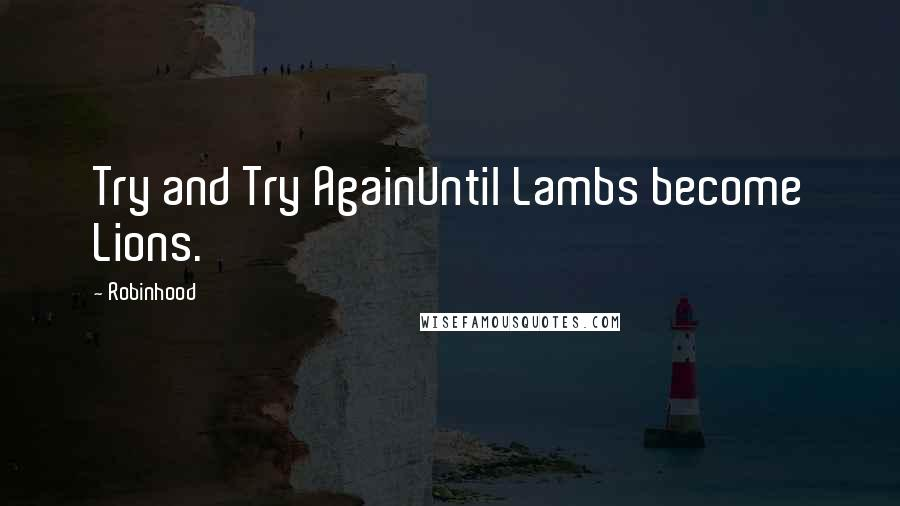 Robinhood quotes: Try and Try AgainUntil Lambs become Lions.