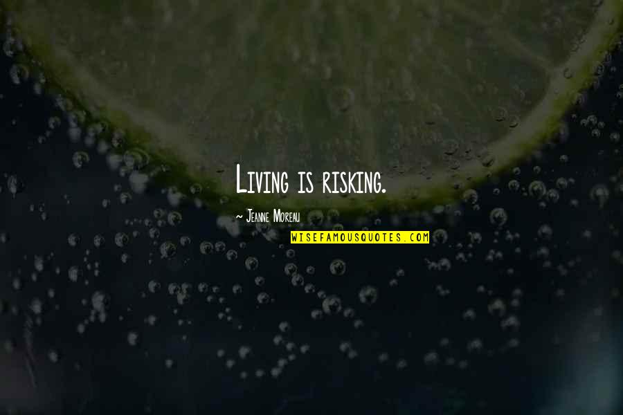 Robot Love Quotes By Jeanne Moreau: Living is risking.