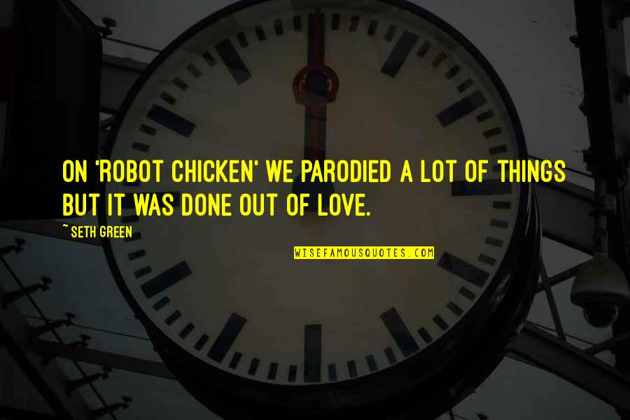 Robot Love Quotes By Seth Green: On 'Robot Chicken' we parodied a lot of