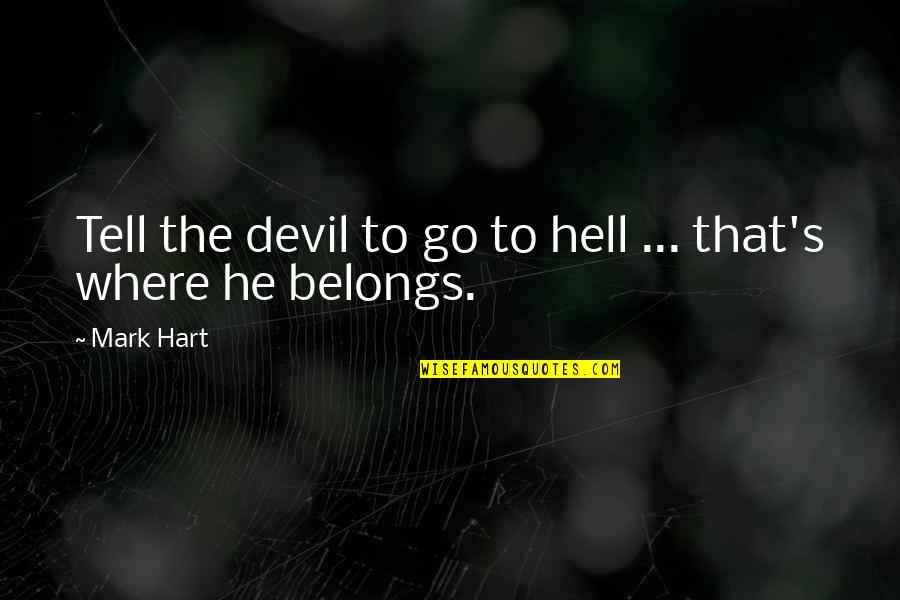 Robotech Quotes By Mark Hart: Tell the devil to go to hell ...