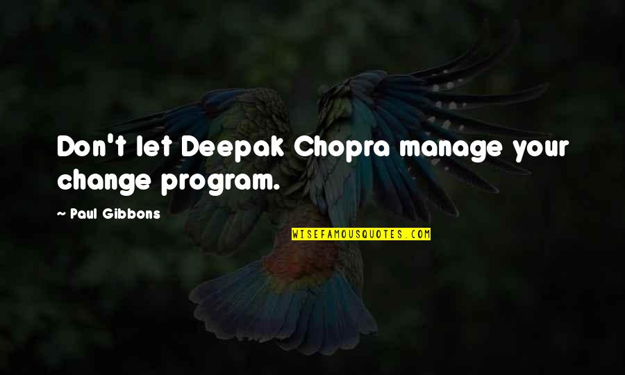 Robowar Quotes By Paul Gibbons: Don't let Deepak Chopra manage your change program.