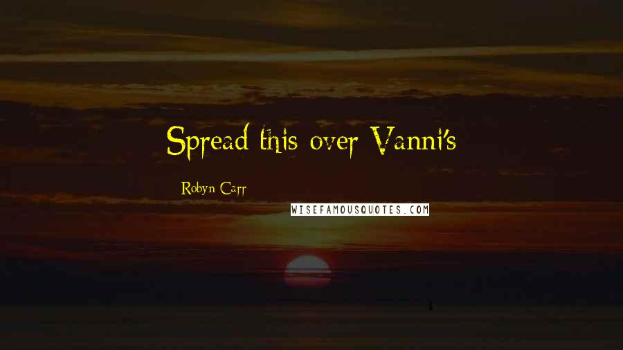 Robyn Carr quotes: Spread this over Vanni's