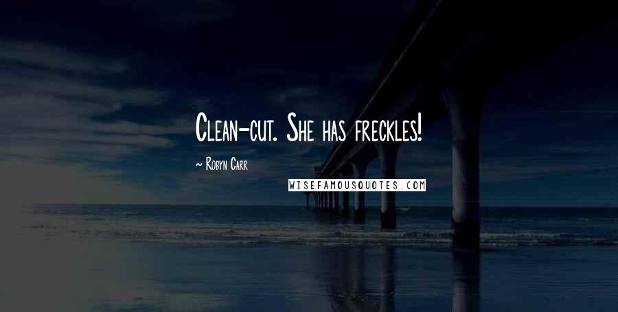 Robyn Carr quotes: Clean-cut. She has freckles!