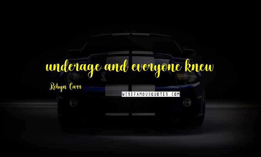 Robyn Carr quotes: underage and everyone knew