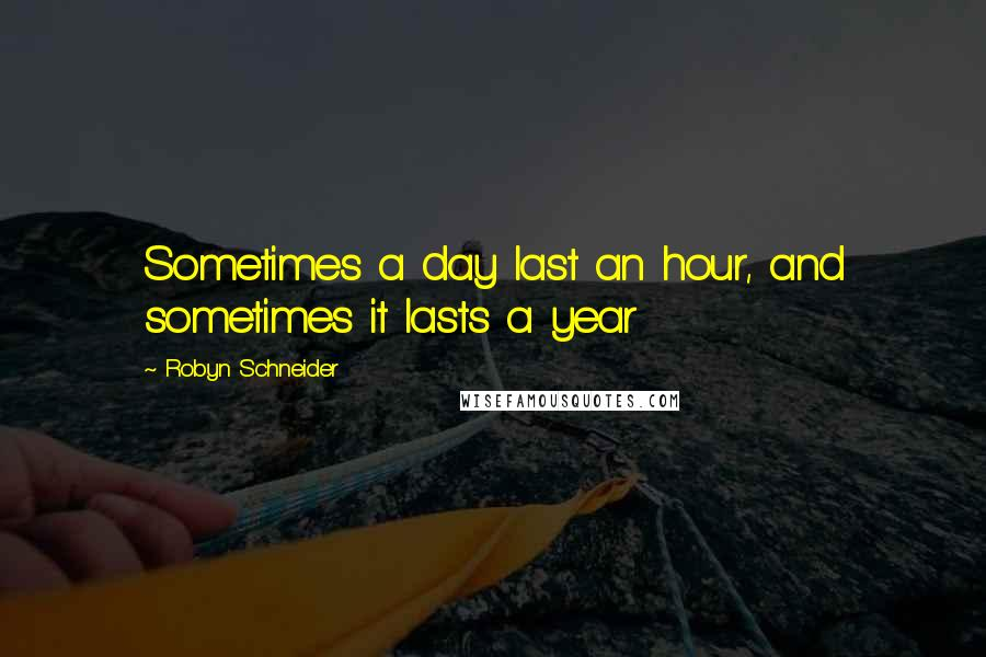 Robyn Schneider quotes: Sometimes a day last an hour, and sometimes it lasts a year