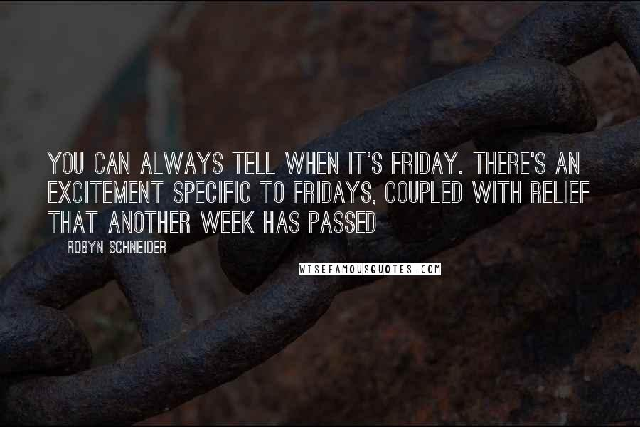 Robyn Schneider quotes: You can always tell when it's Friday. There's an excitement specific to Fridays, coupled with relief that another week has passed