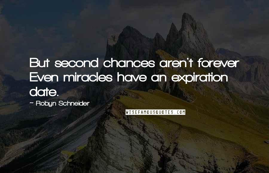 Robyn Schneider quotes: But second chances aren't forever Even miracles have an expiration date.
