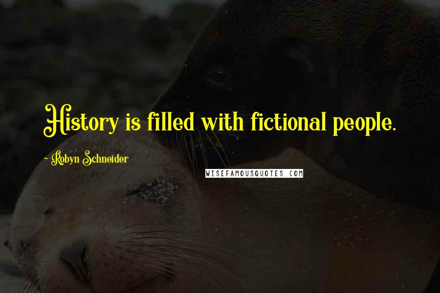 Robyn Schneider quotes: History is filled with fictional people.
