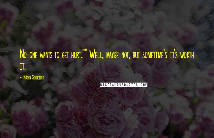 "Robyn Schneider quotes: No one wants to get hurt."""" Well, maybe not, but sometime's it's worth it."