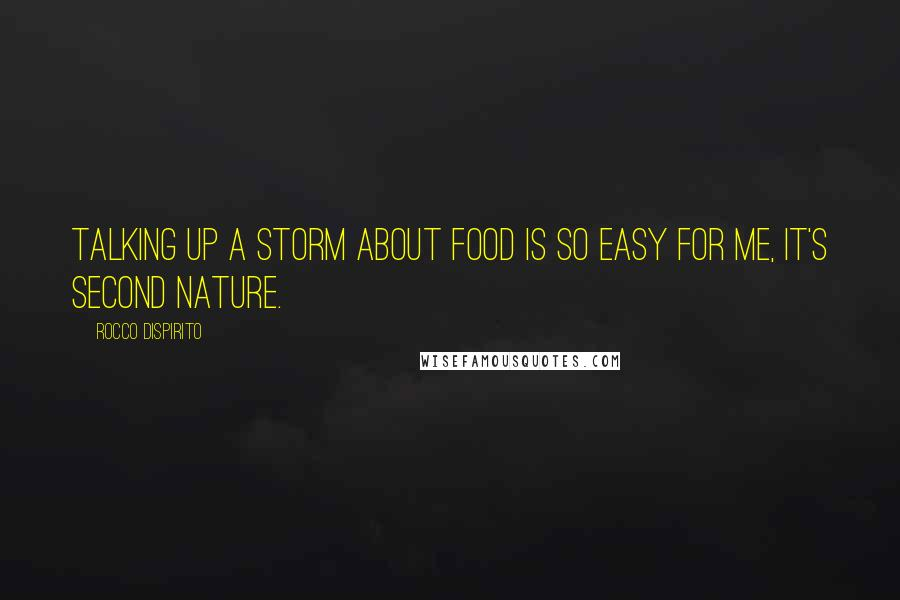 Rocco DiSpirito quotes: Talking up a storm about food is so easy for me, it's second nature.