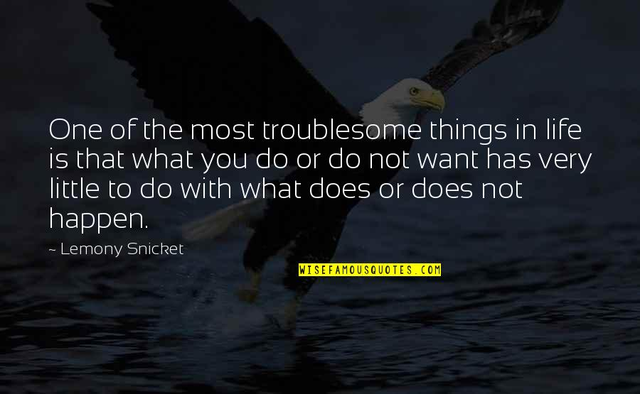Rocher Quotes By Lemony Snicket: One of the most troublesome things in life