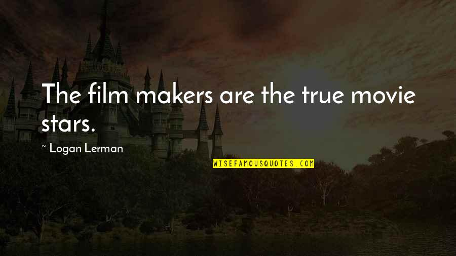 Rocher Quotes By Logan Lerman: The film makers are the true movie stars.