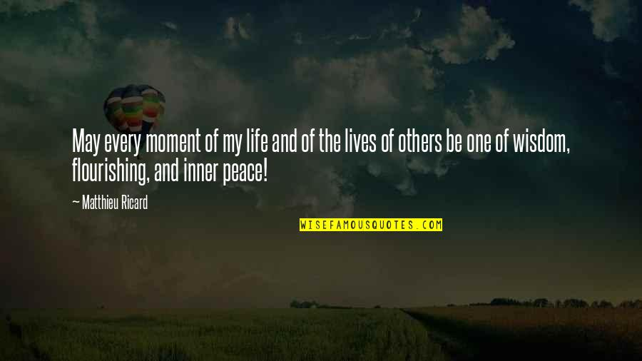 Rocher Quotes By Matthieu Ricard: May every moment of my life and of