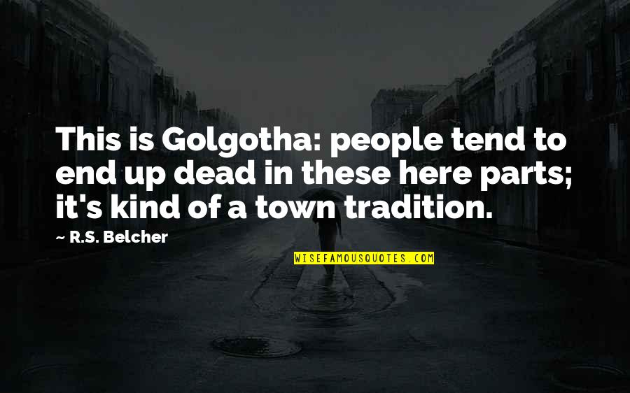 Rocher Quotes By R.S. Belcher: This is Golgotha: people tend to end up