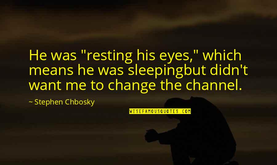 "Rocher Quotes By Stephen Chbosky: He was ""resting his eyes,"" which means he"